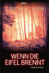 Wenn die Eifel brennt: Kriminalroman