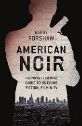 American Noir: The Pocket Essential Guide to US Crime Fiction, Film & TV