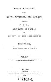 Monthly Notices of the Astronomical Society of London, Containing Abstracts of Papers, and Reports of the Proceedings of the Society: Volume 15