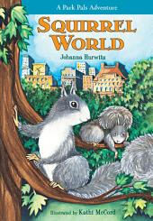 Squirrel World: A Park Pals Adventure