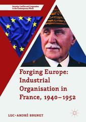 Forging Europe: Industrial Organisation in France, 1940–1952
