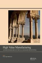 High Value Manufacturing  Advanced Research in Virtual and Rapid Prototyping PDF