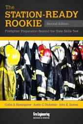The Station-Ready Rookie, 2nd Edition: Firefighter Preparation Beyond the State Skills Test