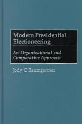 Modern Presidential Electioneering: An Organizational and Comparative Approach