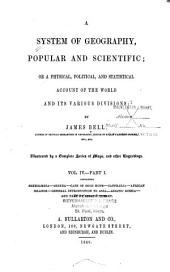 A system of geography, popular and scientific, or, A physical, political, and statistical account of the world and its various divisions: Volume 4, Issue 1
