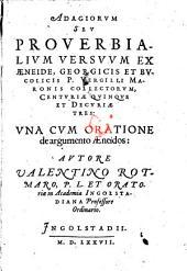Adagiorum seu proverbialium versuum ex Aeneide, Georgicis et Bucolicis P. Virgilii Maronis collectorum centuriae quinque et decuriae tres una cum oratione de argumento Aeneidos: Volume 1