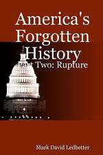 America's Forgotten History: Part Two - Rupture