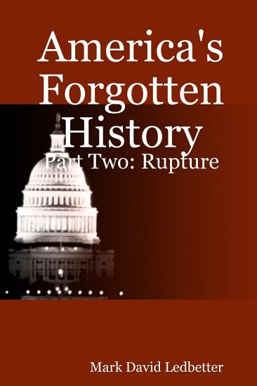 America s Forgotten History  Part Two   Rupture PDF