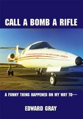 Call a Bomb a Rifle: A Funny Thing Happened on My Way to