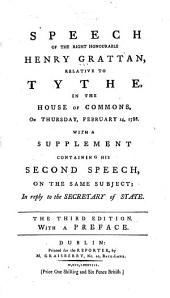 Speech Relative to Tythe in the House of Commons, on Thursday, February 14, 1788: With a Supplement Containing His Second Speech on the Same Subject in Reply to the Secretary of State