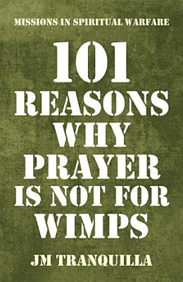 101 Reasons Why Prayer Is Not for Wimps