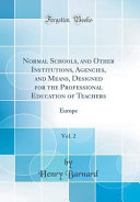 Normal Schools  and Other Institutions  Agencies  and Means  Designed for the Professional Education of Teachers  Vol  2 PDF