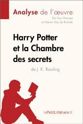 Harry Potter et la Chambre des secrets de J. K. Rowling (Analyse de l'oeuvre): Comprendre la littérature avec lePetitLittéraire.fr