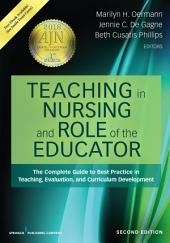 Teaching in Nursing and Role of the Educator, Second Edition: The Complete Guide to Best Practice in Teaching, Evaluation, and Curriculum Development, Edition 2