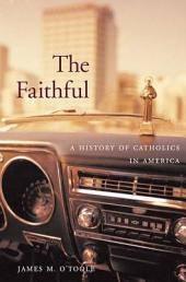The Faithful: a history of Catholics in America