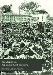 Field Manual for Sugar Beet Growers: A Practical Handbook for Agriculturists, Field Men and Growers