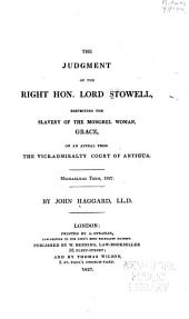 The Judgment of the Right Hon. Lord Stowell, Respecting the Slavery of the Mongrel Woman, Grace, on an Appeal from the Vice-Admiralty Court of Antigua, Michealmas Term, 1827