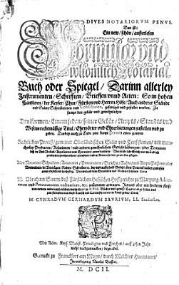 Dives notariorum penus  das ist  Ein new  sch  n  au  erlesen Formular vnd volkomlich Notariatbuch oder Spiegel  Allerley Instrumenten  Schrifften  Brieffen vnd Acten PDF