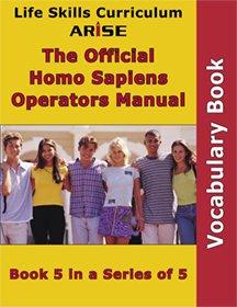 Life Skills Curriculum  ARISE Official Homo Sapiens Operator s Guide  Book 5  Vocabulary Book  Instructor s Manual  PDF