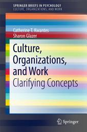 Culture, Organizations, and Work: Clarifying Concepts