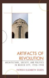 Artifacts of Revolution: Architecture, Society, and Politics in Mexico City, 1920–1940