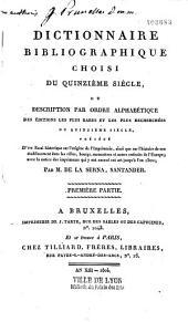 Dictionnaire bibliographique choisi du quinzième siècle, ou Description par ordre alphabétique des éditions les plus rares et les plus recherchées du quinzième siècle, précédé d'un essai historique sur l'origine de l'imprimerie...