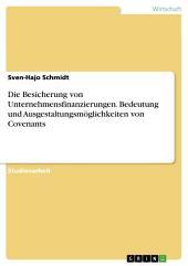 Die Besicherung von Unternehmensfinanzierungen. Bedeutung und Ausgestaltungsmöglichkeiten von Covenants