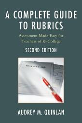 A Complete Guide to Rubrics: Assessment Made Easy for Teachers, K-College, Edition 2
