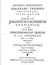 Epistola apologetica Abrahami Trommii Groningani ... ad doctissimum virum Johannem Gagnerium Oxoniensem, A. M.: quâ se suasque concordiantias græcas in LXX. interpretes nuper à se editas modestè tuetur ...