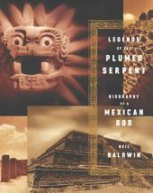 Legends of the Plumed Serpent: Biography of a Mexican God