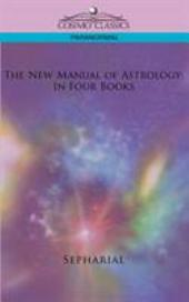 The New Manual of Astrology: In Four Books