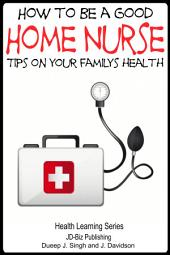 How to Be a Good Home Nurse - Tips on your family's health