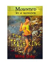 Mounted by a Monster: The Trash King (Paranormal Erotica)