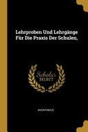 Lehrproben Und Lehrg  nge F  r Die Praxis Der Schulen  PDF