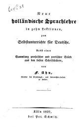 Neue holländische Sprachlehre in zehn Lektionen, zum Selbstunterrichte für Deutsche: nebst einer Sammlung ... Stücke aus den besten Schriftstellern