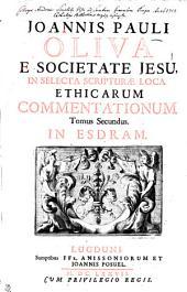JOANNIS PAULI OLIVA E SOCIETATE JESU, IN SELECTA SCRIPTURAE LOCA ETHICARUM COMMENTATIONUM Tomus Secundus: IN ESDRAM, Volume 2