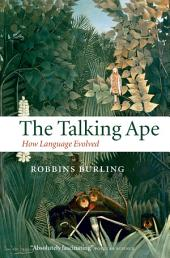 The Talking Ape: How Language Evolved