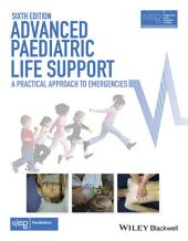 Advanced Paediatric Life Support: A Practical Approach to Emergencies, Edition 6