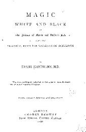 Magic, White and Black; Or, The Science of Finite and Infinite Life: Containing Practical Hints for Students of Occultism