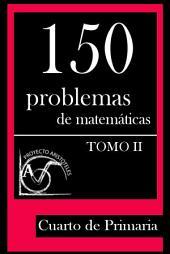 150 Problemas de Matemáticas para Cuarto de Primaria (Tomo 2): Volume 2