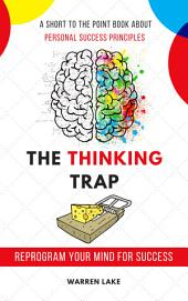 The Thinking Trap: Reprogram Your Mind For Success