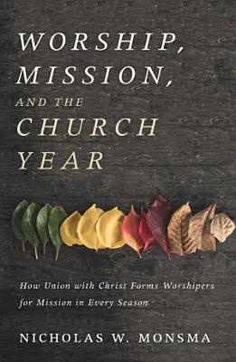 Worship  Mission  and the Church Year PDF