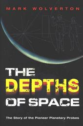 The Depths of Space: The Story of the Pioneer Planetary Probes