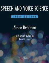 Speech and Voice Science, Third Edition