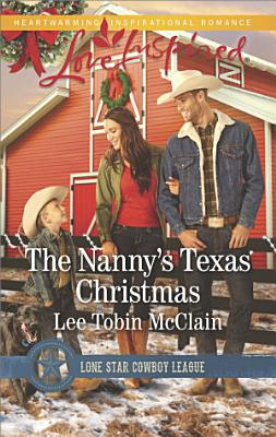 The Nannys Texas Christmas Mills Boon Love Inspired Lone Star Cowboy League Boys Ranch Book 3