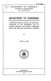 Department of Commerce: Condensed History, Duties, and Practical Operation of the Department and Its Several Bureaus and Offices, Together with Laws Relating Specifically Thereto. July 1, L9l3