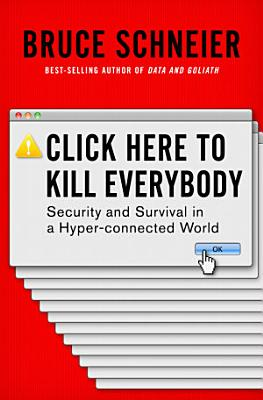 Click Here to Kill Everybody  Security and Survival in a Hyper connected World