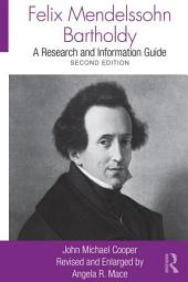 Felix Mendelssohn Bartholdy: A Research and Information Guide, Edition 2