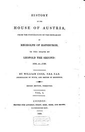 History of the House of Austria: From the Foundation of the Monarchy by Rhodolph of Hapsburgh, to the Death of Leopold, the Second : 1218 to 1792, Volume 1