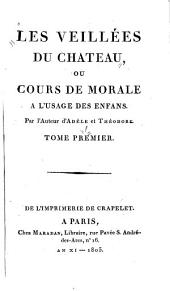 Les veillées du chateau, ou cours de morale a l'usage des enfans: Volume1